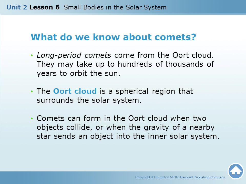 What do we know about comets? Long-period comets come from the Oort cloud. They may take up to hundreds of thousands of years to orbit the sun. The Oo