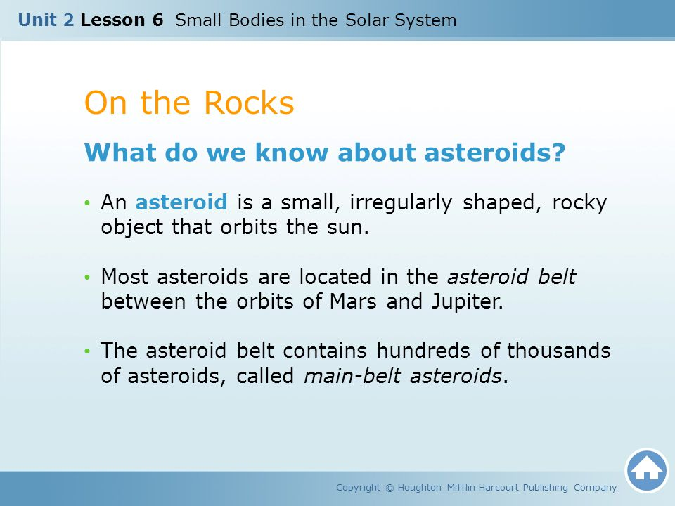 On the Rocks Copyright © Houghton Mifflin Harcourt Publishing Company What do we know about asteroids? An asteroid is a small, irregularly shaped, roc