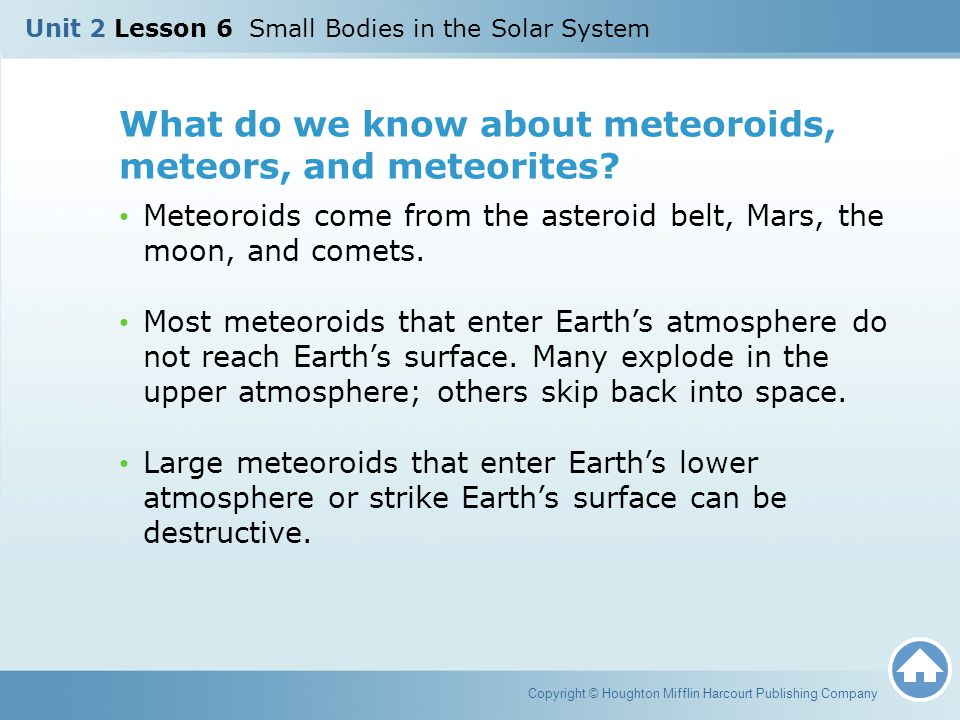 What do we know about meteoroids, meteors, and meteorites? Meteoroids come from the asteroid belt, Mars, the moon, and comets. Most meteoroids that en