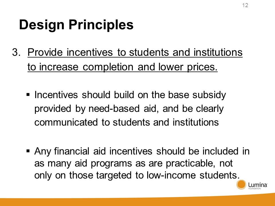 Design Principles 3. Provide incentives to students and institutions to increase completion and lower prices.  Incentives should build on the base su