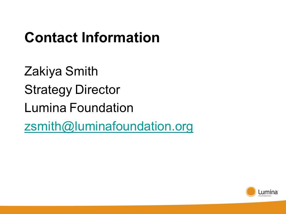 Contact Information Zakiya Smith Strategy Director Lumina Foundation zsmith@luminafoundation.org