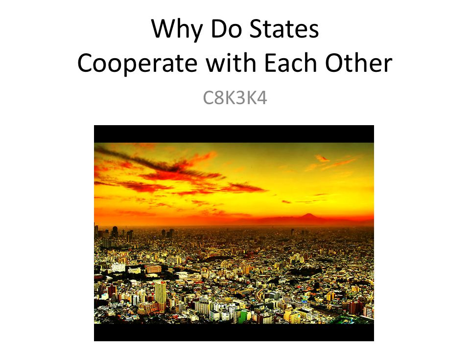 Why Do States Cooperate with Each Other C8K3K4