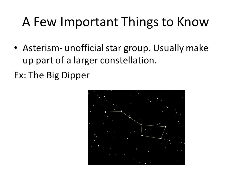 A Few Important Things to Know Asterism- unofficial star group.