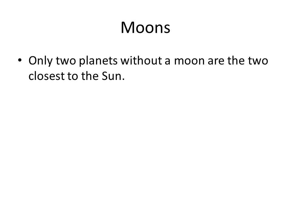Moons Only two planets without a moon are the two closest to the Sun.