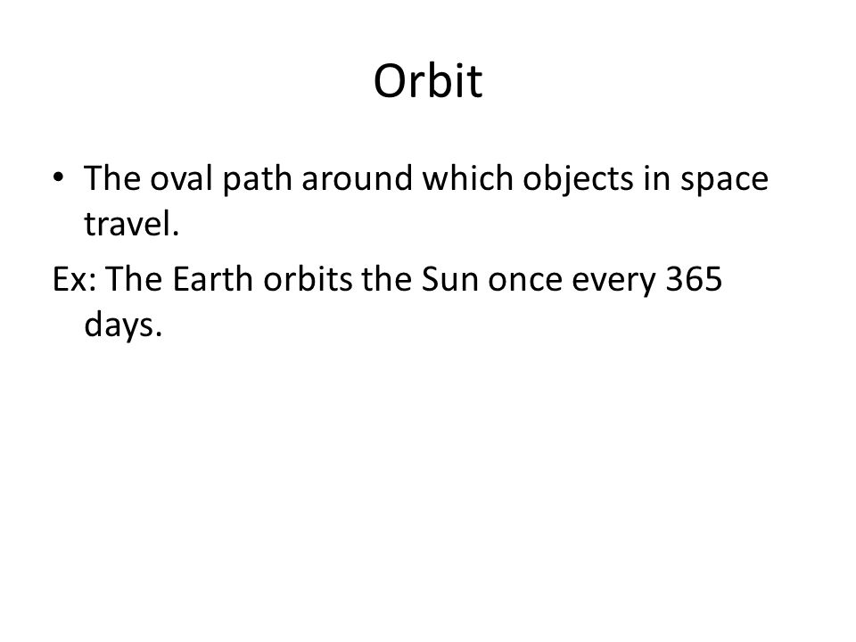 Orbit The oval path around which objects in space travel.