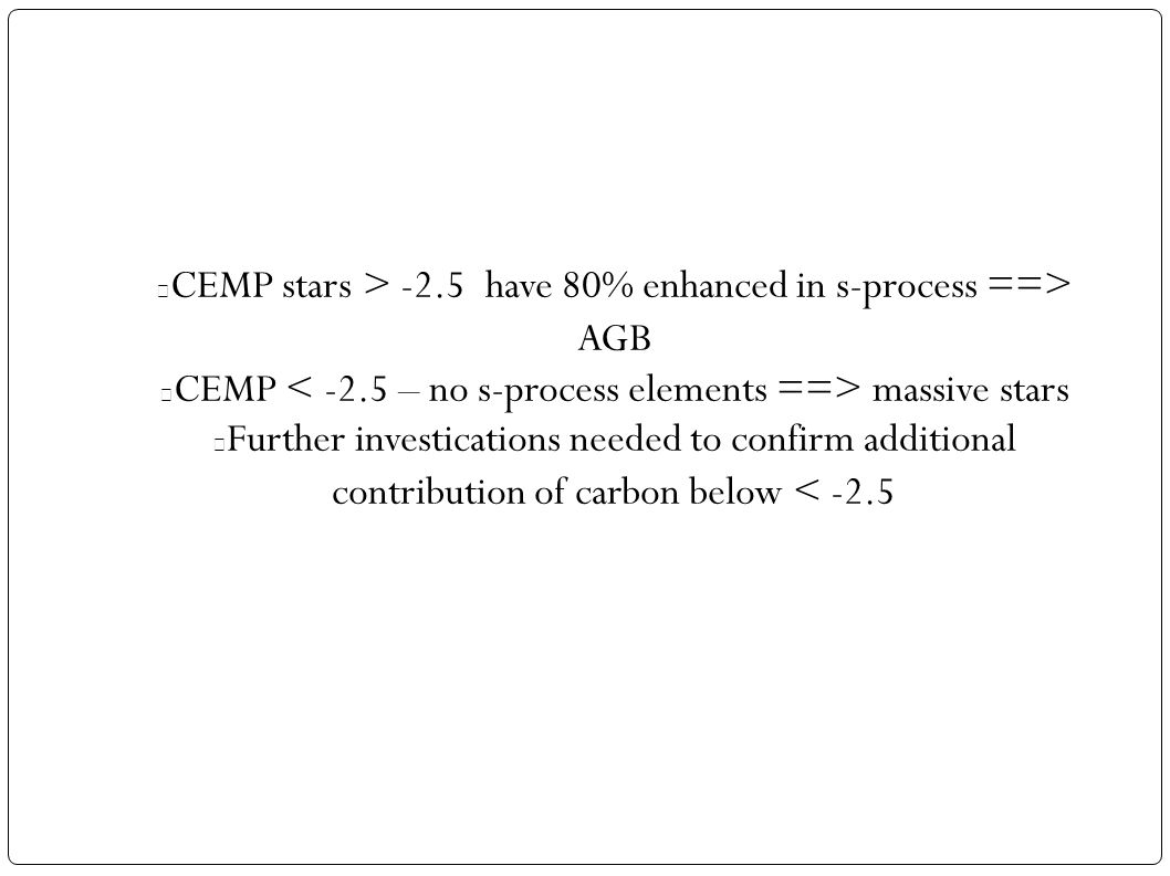 CEMP stars > -2.5 have 80% enhanced in s-process ==> AGB CEMP massive stars Further investications needed to confirm additional contribution of carbon