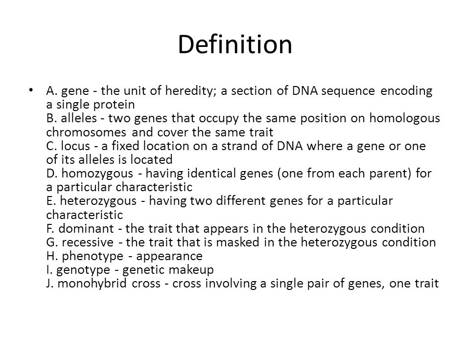 Definition A.gene - the unit of heredity; a section of DNA sequence encoding a single protein B.