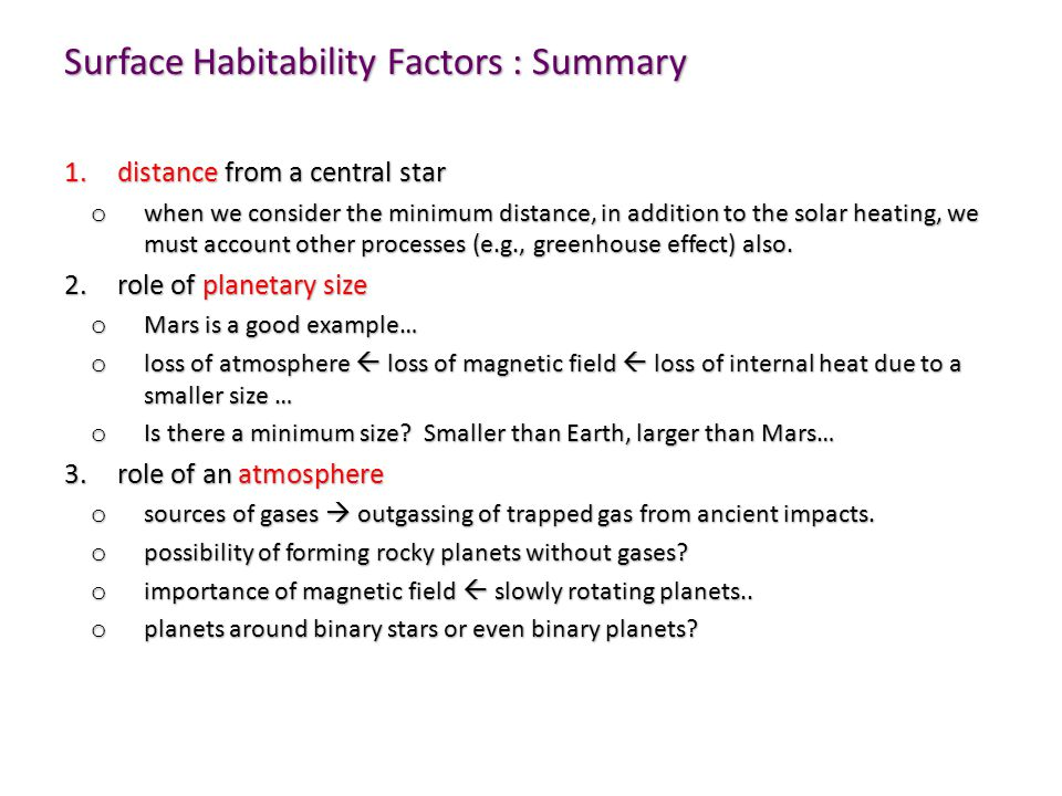 Surface Habitability Factors : Summary 1.distance from a central star o when we consider the minimum distance, in addition to the solar heating, we must account other processes (e.g., greenhouse effect) also.