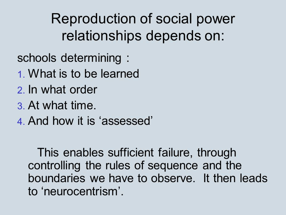Reproduction of social power relationships depends on: schools determining : 1.