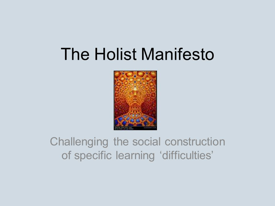 The Holist Manifesto Challenging the social construction of specific learning 'difficulties'