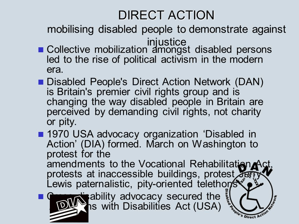 DIRECT ACTION DIRECT ACTION mobilising disabled people to demonstrate against injustice Collective mobilization amongst disabled persons led to the ri
