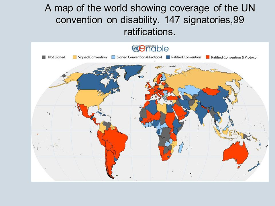 A map of the world showing coverage of the UN convention on disability. 147 signatories,99 ratifications.