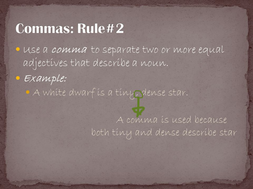 Use a comma to separate two or more equal adjectives that describe a noun.