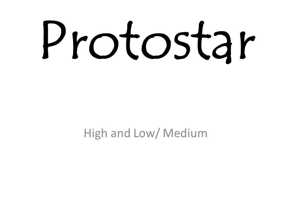 Protostar High and Low/ Medium