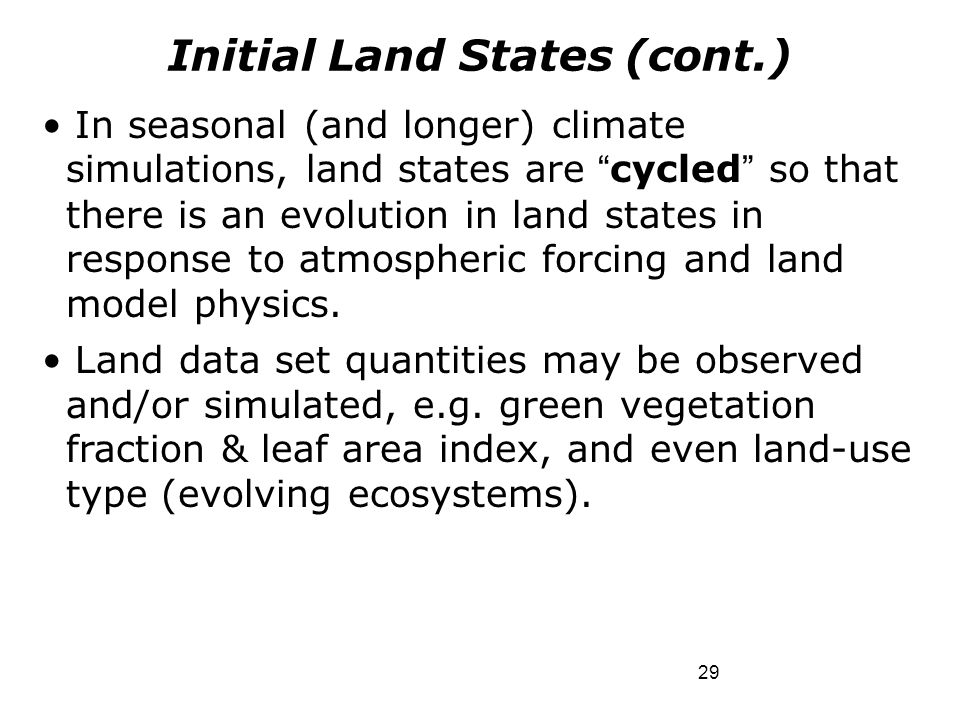 """Initial Land States (cont.) In seasonal (and longer) climate simulations, land states are """"cycled"""" so that there is an evolution in land states in res"""