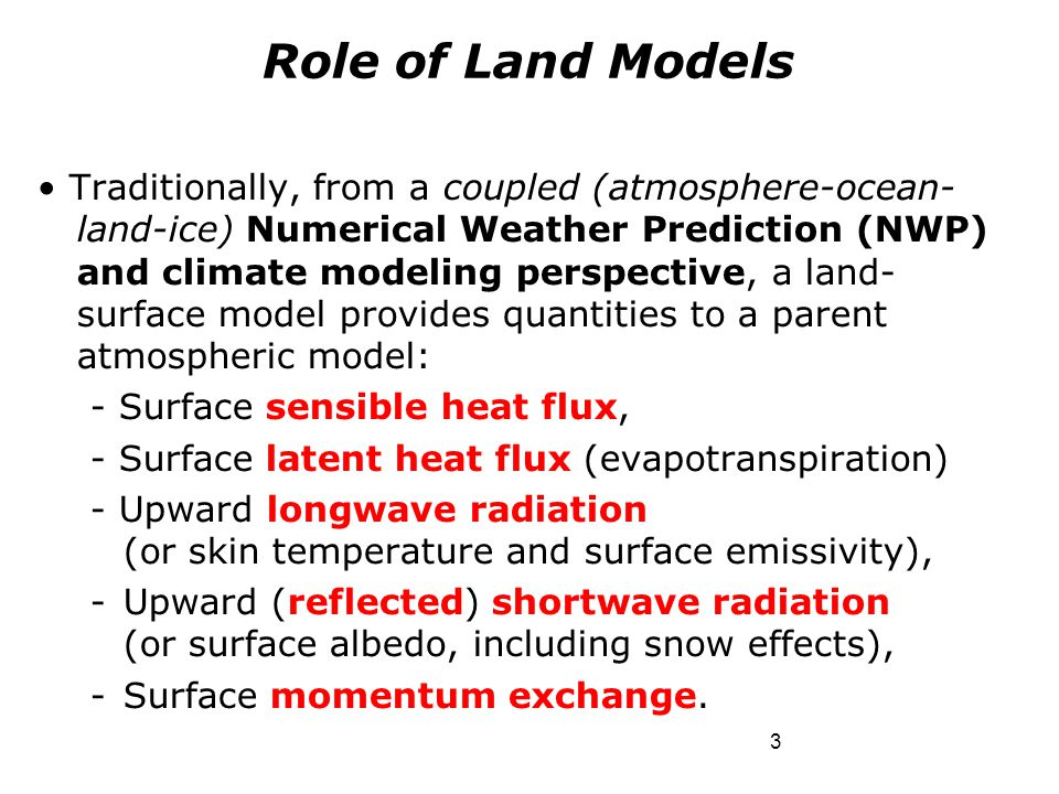 Traditionally, from a coupled (atmosphere-ocean- land-ice) Numerical Weather Prediction (NWP) and climate modeling perspective, a land- surface model