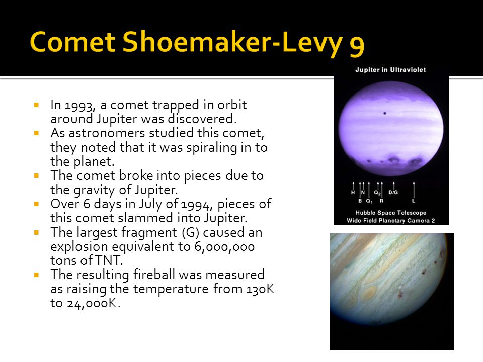  In 1993, a comet trapped in orbit around Jupiter was discovered.