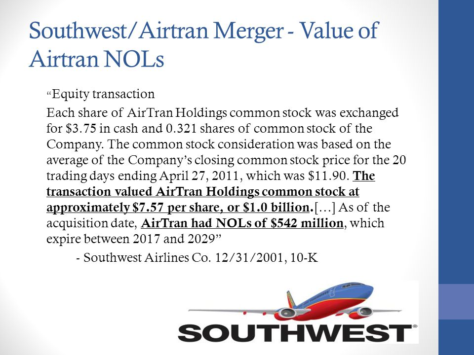 Southwest/Airtran Merger - Value of Airtran NOLs Equity transaction Each share of AirTran Holdings common stock was exchanged for $3.75 in cash and 0.321 shares of common stock of the Company.