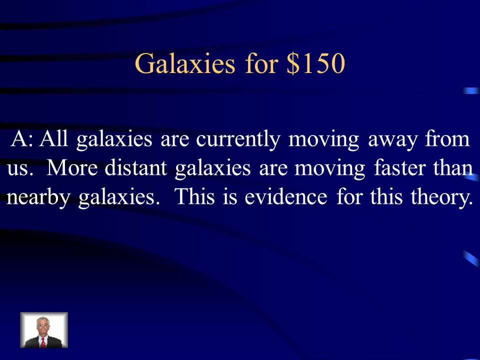 Galaxies for $150 A: All galaxies are currently moving away from us.