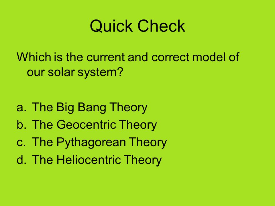 Quick Check Which is the current and correct model of our solar system.