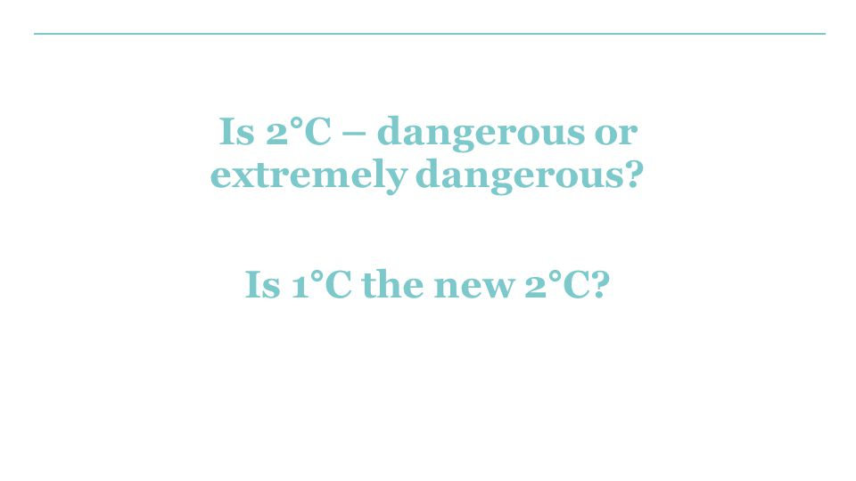 Is 2°C – dangerous or extremely dangerous? Is 1°C the new 2°C?
