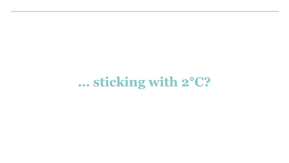 … sticking with 2°C?