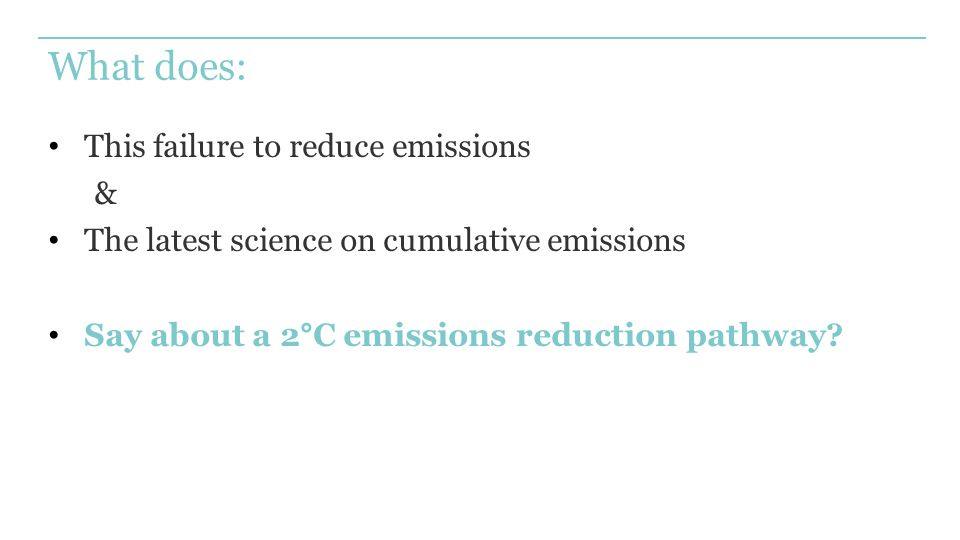 What does: This failure to reduce emissions & The latest science on cumulative emissions Say about a 2°C emissions reduction pathway?