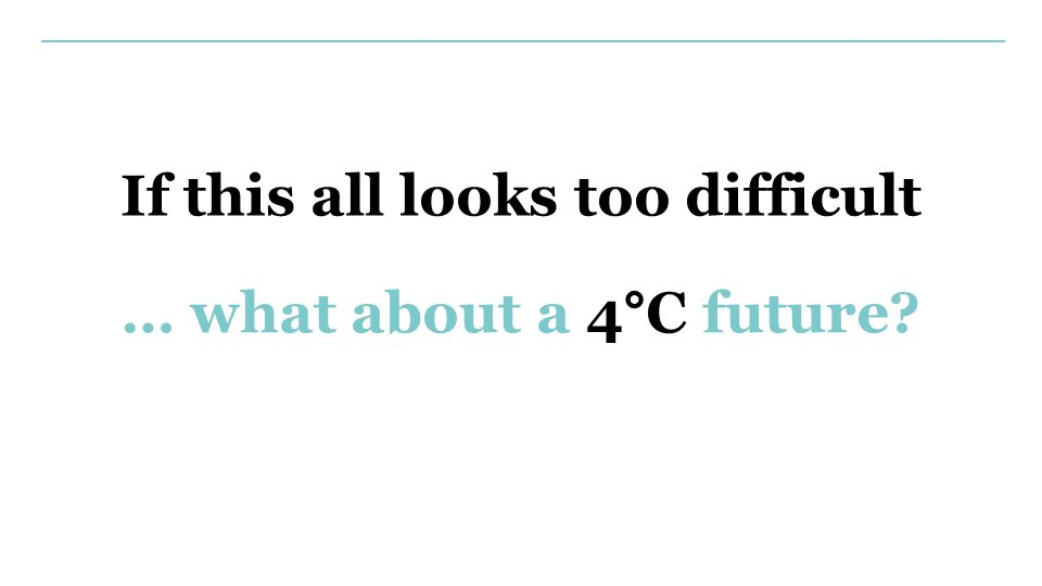 … what about a 4°C future? If this all looks too difficult
