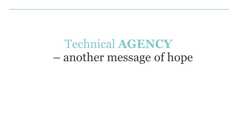 Technical AGENCY – another message of hope