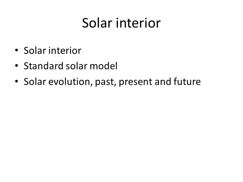 The solar interior Solar interior cannot be directly observed, information is from: Theoretical models Helioseismology Solar neutrinos Consists of the core, radiative zone, convection zone.