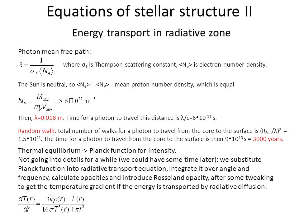 Equations of stellar structure II Energy transport in radiative zone Thermal equilibrium -> Planck function for intensity. Not going into details for