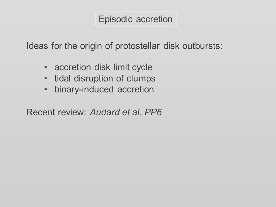 Episodic accretion Ideas for the origin of protostellar disk outbursts: Recent review: Audard et al.