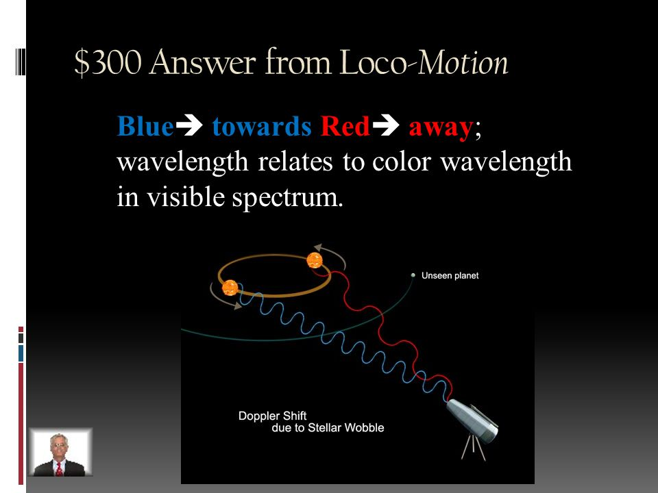 $300 Question from Loco- Motion Explain blue shift and red shift in regards to stars.