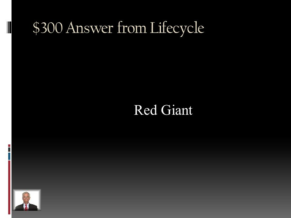$300 Question from Lifecycle After an average sized star, a star will become this