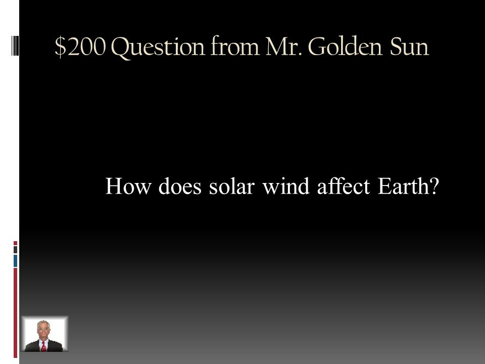 $100 Answer from Mr. Golden Sun Core, Photosphere, Chromosphere, Corona