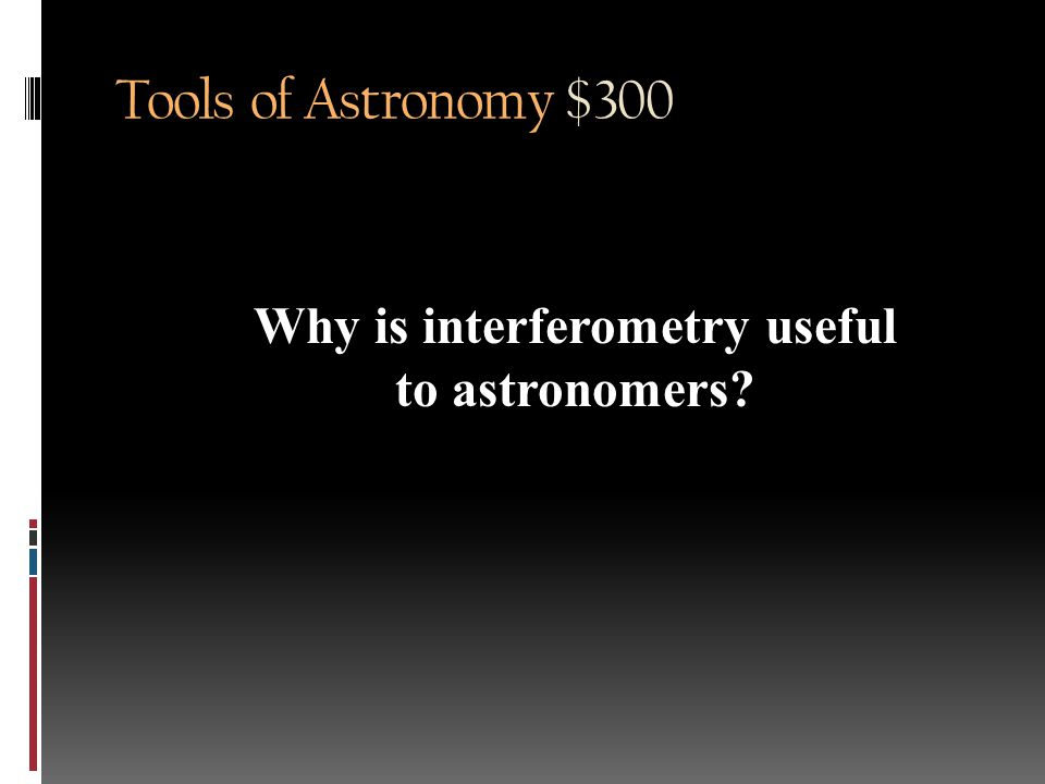 Tools of Astronomy $200 Inversely proportional