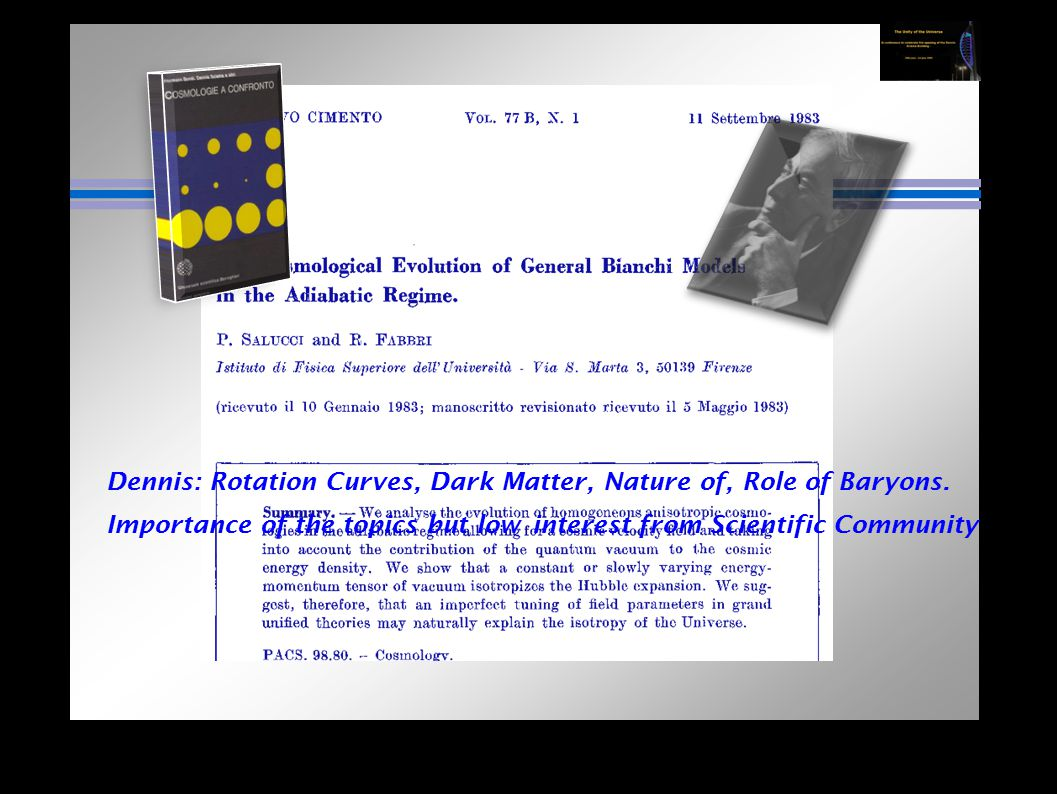 Dennis: Rotation Curves, Dark Matter, Nature of, Role of Baryons. Importance of the topics but low interest from Scientific Community