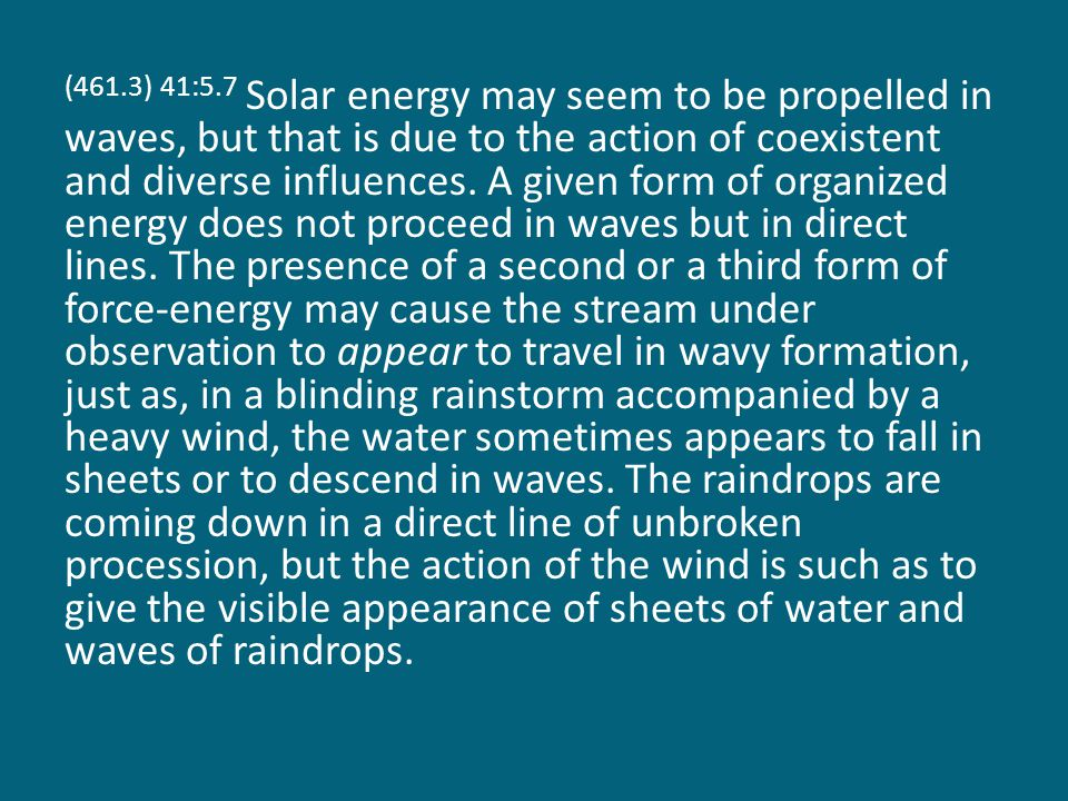 (461.3) 41:5.7 Solar energy may seem to be propelled in waves, but that is due to the action of coexistent and diverse influences.