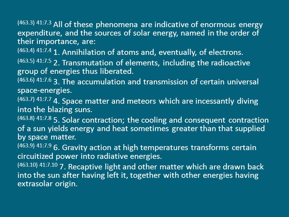 (463.3) 41:7.3 All of these phenomena are indicative of enormous energy expenditure, and the sources of solar energy, named in the order of their importance, are: (463.4) 41:7.4 1.