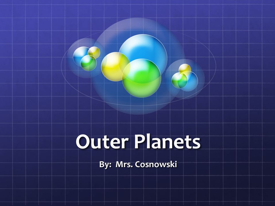 Outer Planets By: Mrs. Cosnowski