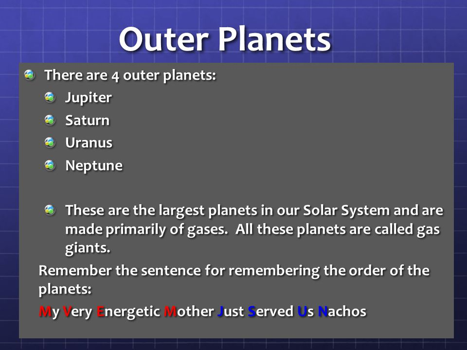Outer Planets There are 4 outer planets: JupiterSaturnUranusNeptune These are the largest planets in our Solar System and are made primarily of gases.