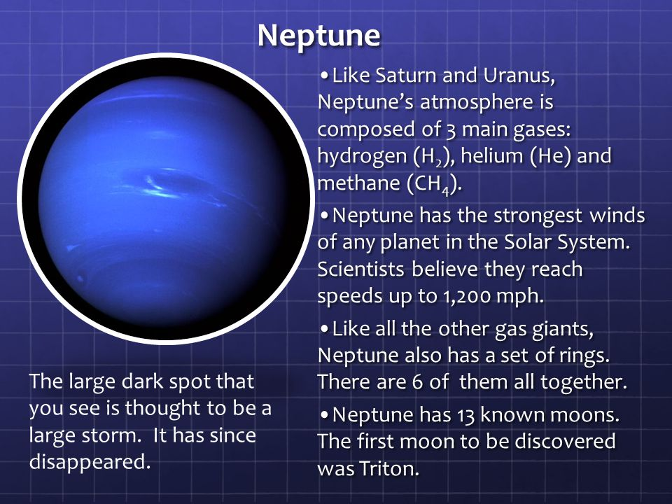 Neptune Like Saturn and Uranus, Neptune's atmosphere is composed of 3 main gases: hydrogen (H 2 ), helium (He) and methane (CH 4 ).