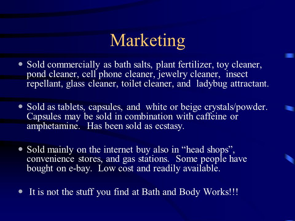 Marketing Sold commercially as bath salts, plant fertilizer, toy cleaner, pond cleaner, cell phone cleaner, jewelry cleaner, insect repellant, glass c
