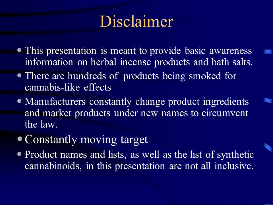 Disclaimer This presentation is meant to provide basic awareness information on herbal incense products and bath salts. There are hundreds of products