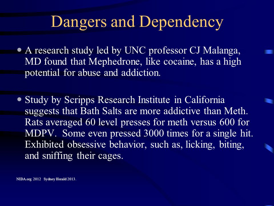 Dangers and Dependency A research study led by UNC professor CJ Malanga, MD found that Mephedrone, like cocaine, has a high potential for abuse and ad