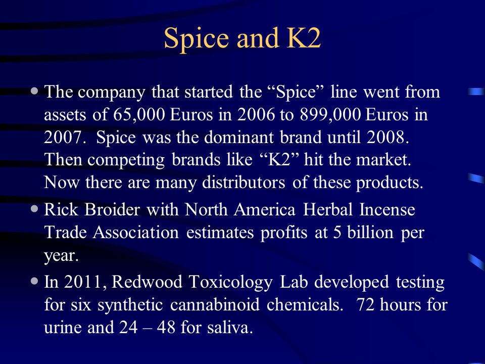 """Spice and K2 The company that started the """"Spice"""" line went from assets of 65,000 Euros in 2006 to 899,000 Euros in 2007. Spice was the dominant brand"""