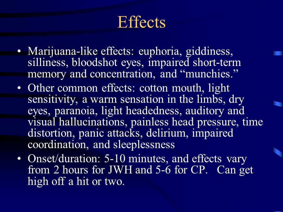 """Effects Marijuana-like effects: euphoria, giddiness, silliness, bloodshot eyes, impaired short-term memory and concentration, and """"munchies."""" Other co"""