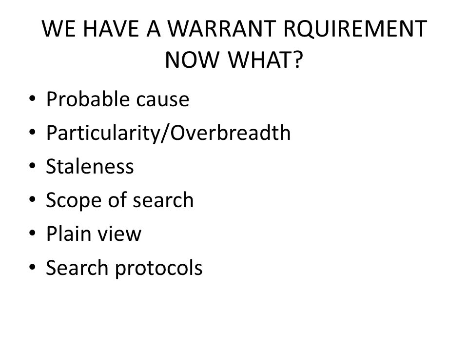 WE HAVE A WARRANT RQUIREMENT NOW WHAT.