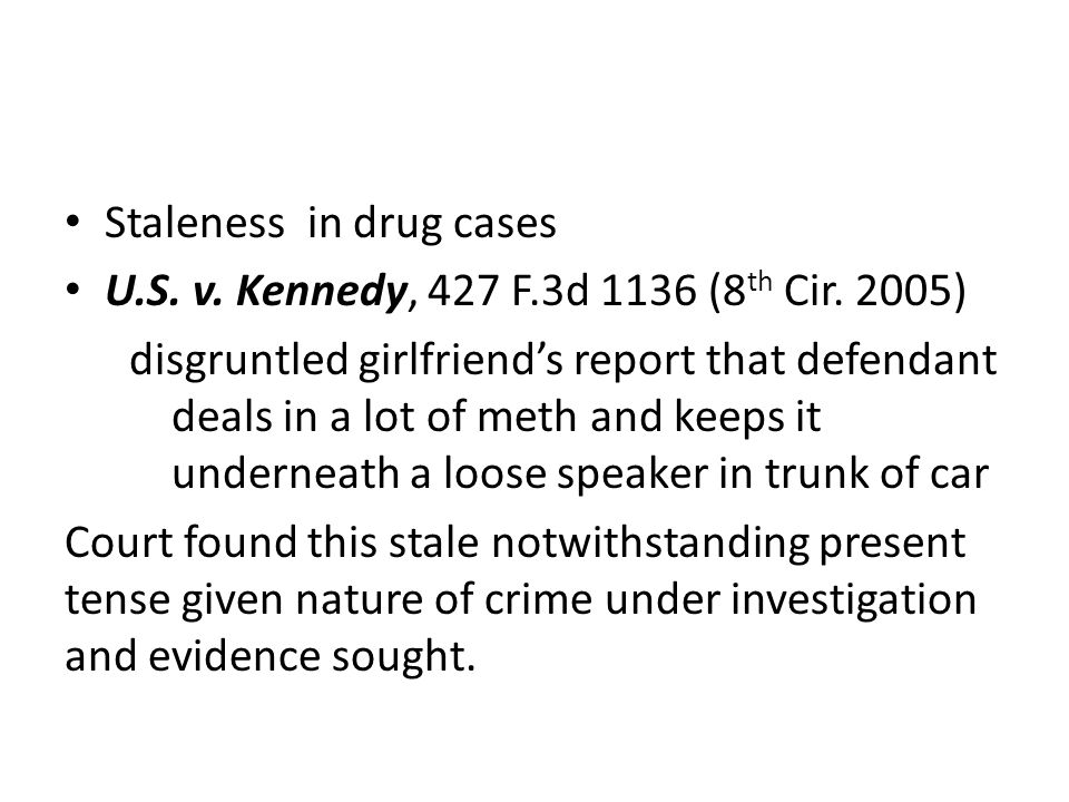 Staleness in drug cases U.S. v. Kennedy, 427 F.3d 1136 (8 th Cir.