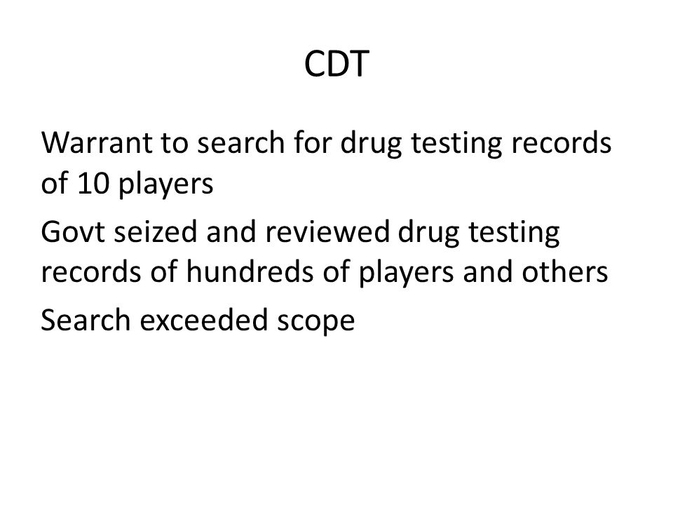 CDT Warrant to search for drug testing records of 10 players Govt seized and reviewed drug testing records of hundreds of players and others Search exceeded scope